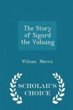 Story of Sigurd the Volsung - Scholar's Choice Edition