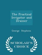 Practical Irrigator and Drainer - Scholar's Choice Edition