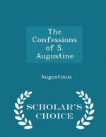 Confessions of S. Augustine - Scholar's Choice Edition
