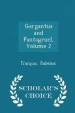 Gargantua and Pantagruel, Volume 2 - Scholar's Choice Edition
