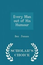 Every Man Out of His Humour - Scholar's Choice Edition