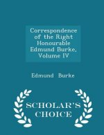 Correspondence of the Right Honourable Edmund Burke, Volume IV - Scholar's Choice Edition