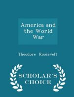 America and the World War - Scholar's Choice Edition