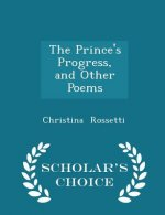 Prince's Progress, and Other Poems - Scholar's Choice Edition