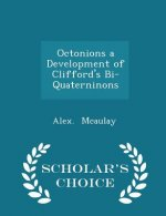 Octonions a Development of Clifford's Bi-Quaterninons - Scholar's Choice Edition