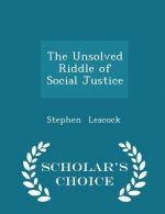 Unsolved Riddle of Social Justice - Scholar's Choice Edition