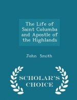 Life of Saint Columba and Apostle of the Highlands - Scholar's Choice Edition