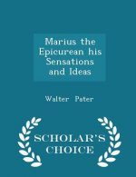 Marius the Epicurean His Sensations and Ideas - Scholar's Choice Edition