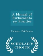 Manual of Parliamentary Practice - Scholar's Choice Edition