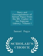 Diary and Correspondence of Samuel Pepys from His Ms. Cypher in the Pepsyian Library, Volume I - Scholar's Choice Edition