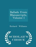 Ballads from Manuscripts, Volume I - Scholar's Choice Edition