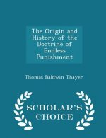 Origin and History of the Doctrine of Endless Punishment - Scholar's Choice Edition