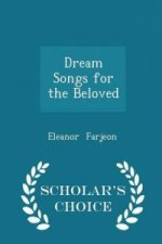 Dream Songs for the Beloved - Scholar's Choice Edition