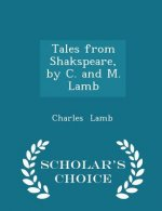Tales from Shakspeare, by C. and M. Lamb - Scholar's Choice Edition
