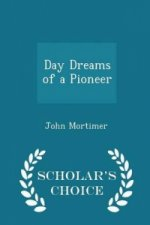Day Dreams of a Pioneer - Scholar's Choice Edition
