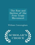 Rise and Decline of the Free Trade Movement - Scholar's Choice Edition