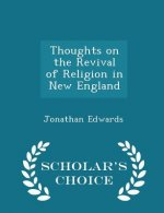 Thoughts on the Revival of Religion in New England - Scholar's Choice Edition