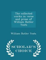 Collected Works in Verse and Prose of William Butler Yeats - Scholar's Choice Edition