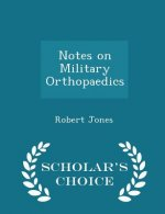 Notes on Military Orthopaedics - Scholar's Choice Edition