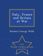 Italy, France and Britain at War - War College Series