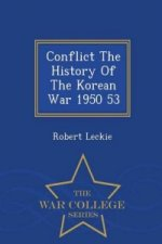 Conflict the History of the Korean War 1950 53 - War College Series