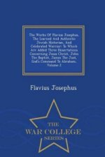 Works of Flavius Josephus, the Learned and Authentic Jewish Historian, and Celebrated Warrior