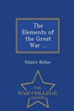 Elements of the Great War ... - War College Series
