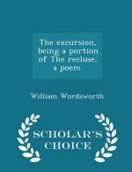 Excursion, Being a Portion of the Recluse, a Poem. - Scholar's Choice Edition