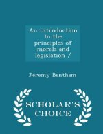 Introduction to the Principles of Morals and Legislation / - Scholar's Choice Edition
