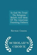 In God We Trust the Religious Beliefs and Ideas of the American Founding Fathers - Scholar's Choice Edition