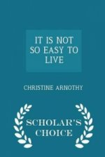 It Is Not So Easy to Live - Scholar's Choice Edition