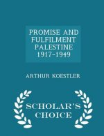 Promise and Fulfilment Palestine 1917-1949 - Scholar's Choice Edition
