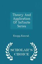 Theory and Application of Infinite Series - Scholar's Choice Edition