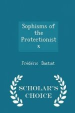Sophisms of the Protectionists - Scholar's Choice Edition