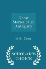 Ghost Stories of an Antiquary - Scholar's Choice Edition