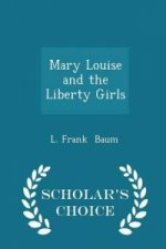 Mary Louise and the Liberty Girls - Scholar's Choice Edition