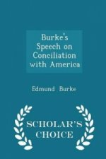 Burke's Speech on Conciliation with America - Scholar's Choice Edition