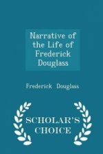 Narrative of the Life of Frederick Douglass - Scholar's Choice Edition