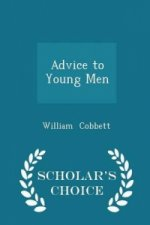 Advice to Young Men - Scholar's Choice Edition