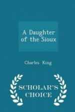 Daughter of the Sioux - Scholar's Choice Edition