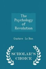 Psychology of Revolution - Scholar's Choice Edition