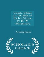 Clouds, Edited on the Basis of Koch's Edition by M. W. Humphreys - Scholar's Choice Edition