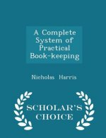 Complete System of Practical Book-Keeping - Scholar's Choice Edition