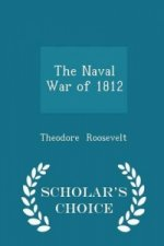 Naval War of 1812 - Scholar's Choice Edition