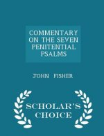 Commentary on the Seven Penitential Psalms - Scholar's Choice Edition