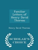 Familiar Letters of Henry David Thoreau - Scholar's Choice Edition