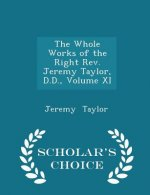 Whole Works of the Right REV. Jeremy Taylor, D.D., Volume XI - Scholar's Choice Edition