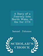 Diary of a Journey Into North Wales, in the Yer 1774 - Scholar's Choice Edition