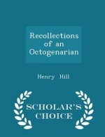 Recollections of an Octogenarian - Scholar's Choice Edition