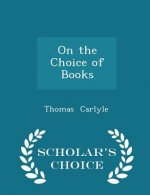 On the Choice of Books - Scholar's Choice Edition